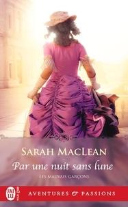 Sarah MacLean - Les mauvais garçons Tome 1 : Par une nuit sans lune.