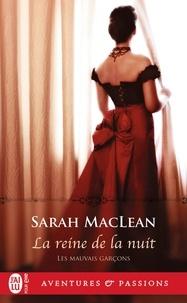 Sarah MacLean - Les mauvais garçons Tome 3 : La reine de la nuit.