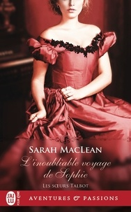 Sarah MacLean - Les soeurs Talbot Tome 1 : L'inoubliable voyage de Sophie.