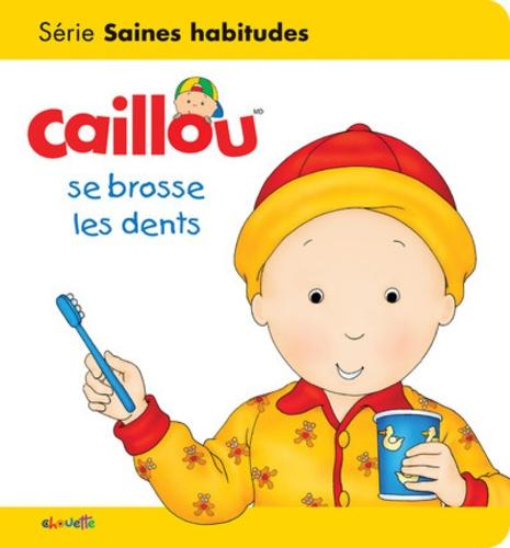 Sarah Margaret Johanson et Pierre Brignaud - Caillou se brosse les dents.