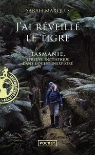 Sarah Marquis - J'ai réveillé le tigre - Tasmanie, épreuve initiatique dans l'Ouest inexploré.