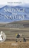 Sarah Marquis - Sauvage par nature - De Sibérie en Australie, 3 ans de marche extrême en solitaire.