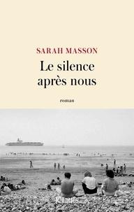 Sarah Masson - Le silence après nous.