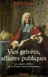 Sarah Maza - Vies privées, affaires publiques - Les causes célèbres de la France prérévolutionnaire.