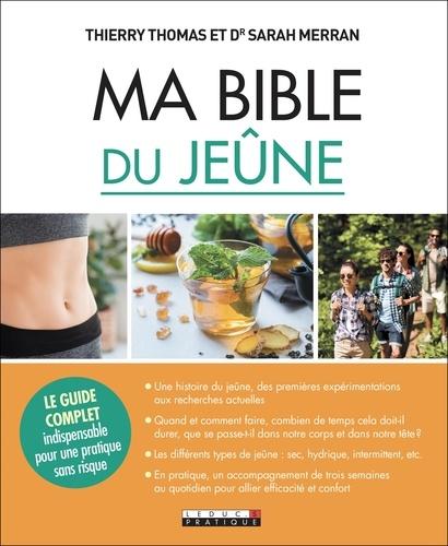 Sarah Merran et Thierry Thomas - Ma bible du jeûne - Le guide complet indispensable pour une pratique sans risque.