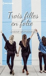 Sarah Mlynowski - Trois filles en folie.