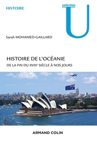 Sarah Mohamed-Gaillard - Histoire de l'Océanie - De la fin du XVIIIe siècle à nos jours.
