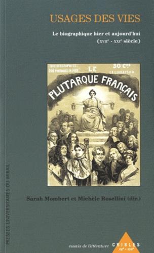 Sarah Mombert et Michèle Rosellini - Usages des vies - Le biographique hier et aujourd'hui (XVIIe-XXIe siècle).