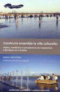 Sarah Montero - Construire ensemble la ville culturelle : enjeux, modalités et perspectives de coopération à Bordeaux et à Québec.
