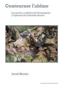 Sarah Montin - Contourner l'abîme - Les poètes-combattants britanniques à l'épreuve de la Grande Guerre.