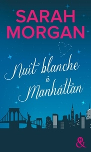 Sarah Morgan - Coup de foudre à Manhattan Tome 1 : Nuit blanche à Manhattan.