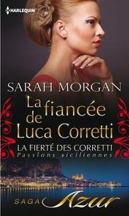 Sarah Morgan - La fiancée de Luca Corretti - T2 - La fierté des Corretti : Passions siciliennes.