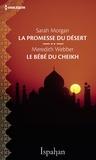 Sarah Morgan et Meredith Webber - La promesse du désert - Le bébé du cheikh.