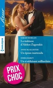 Sarah Morgan et Anne McAllister - La trahison d'Alekos Zagorakis - Un époux inattendu - Un si séduisant milliardaire.
