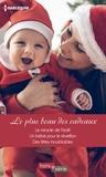 Sarah Morgan et Ann Major - Le plus beau des cadeaux - Le miracle de Noël - Un bébé pour le réveillon - Des fêtes inoubliables.
