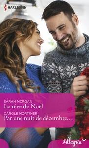 Sarah Morgan et Carole Mortimer - Le rêve de Noël - Par une nuit de décembre....