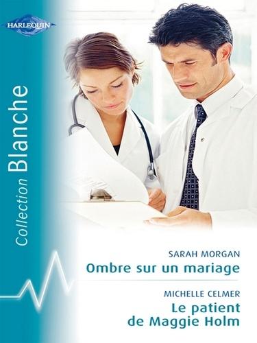 Ombre sur un mariage - Le patient de Maggie Holm (Harlequin Blanche)