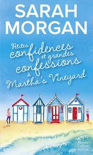 Sarah Morgan - Petites confidences et grandes confessions à Martha's Vineyard - Trois générations, quatre femmes : La nouvelle romance de Sarah Morgan.
