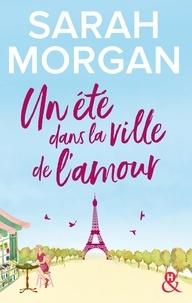 Sarah Morgan - Un été dans la ville de l'amour.