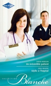 Sarah Morgan et Victoria Pade - Un irrésistible patient - Idylle à l'hôpital.