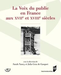 Sarah Nancy et Julia Gros de Gasquet - La voix du public en France aux XVIIe et XVIIIe siècles.