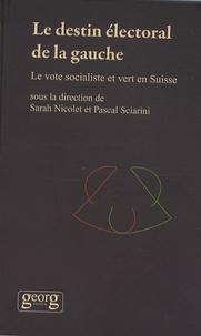 Sarah Nicolet et Pascal Sciarini - Le destin électoral de la gauche - Le vote socialiste et vert en Suisse.