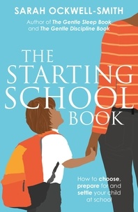Sarah Ockwell-Smith - The Starting School Book - How to choose, prepare for and settle your child at school.