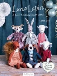 Sarah Peel - Luna Lapin se fait de nouveaux amis - Irrésistibles animaux en feutre à créer et habiller.