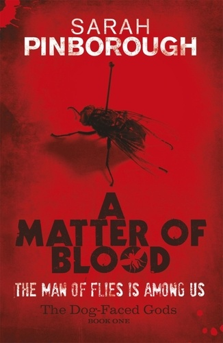Sarah Pinborough - A Matter Of Blood - The Dog-Faced Gods Book One.