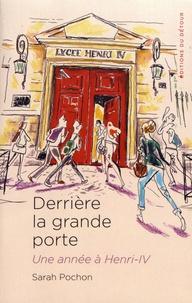 Sarah Pochon - Derrière la grande porte - Une année à Henri-IV.