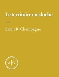 Sarah R. Champagne - Le territoire en sloche.