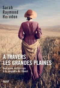 Sarah Raymond Herndon - A travers les grandes plaines - Une jeune institutrice à la conquête de l'Ouest.