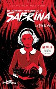 Sarah Rees Brennan - Les Nouvelles Aventures de Sabrina - La Fille du Chaos - Livre 2 dérivé de la série Netflix.