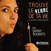 Sarah Roubato - Trouve le verbe de ta vie et autres lettres sonores.