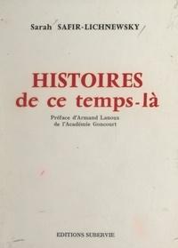 Sarah Safir-Lichnewsky et Armand Lanoux - Histoires de ce temps-là.