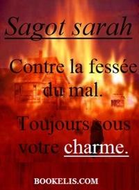 SARAH SAGOT - Contre la fessée du mal.  Toujours sous votre charme..