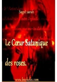 SARAH SAGOT - Le cœur Satanique des roses..