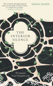 Sarah Sands - The Interior Silence - 10 Lessons from Monastic Life.