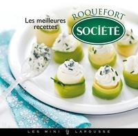 Aline Caron et Sarah Schmidt - Les meilleures recettes au Roquefort Société.