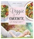 Sarah Schocke - Veggie et enceinte, je mange quoi ?.
