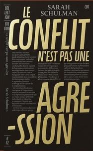 Sarah Schulman - Le Conflit n'est pas une agression - Rhétorique de la souffrance, responsabilité collective et devoir de réparation.