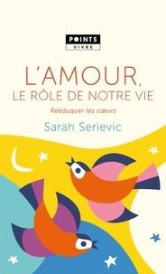 Sarah Serievic - L'amour, le rôle de notre vie - Rééduquer les coeurs.