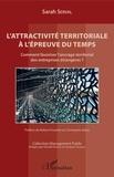 Sarah Serval - L'attractivité territoriale à l'épreuve du temps - Comment favoriser l'ancrage territorial des entreprises étrangères ?.