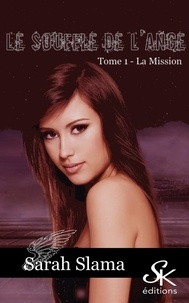 Sarah Slama - Le souffle de l'Ange 1 : La mission.