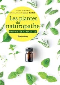 Sarah Stulzaft et Alain Tardif - Les plantes du naturopathe - Propriétés et recettes.