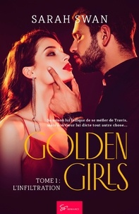 Sarah Swan - Golden Girls  : Golden Girls - Tome 1 - L'infiltration.