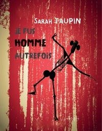 Sarah Taupin - Je fus homme autrefois.