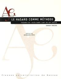 Sarah Troche - Le hasard comme méthode - Figures de l'aléa dans l'art du XXe siècle.
