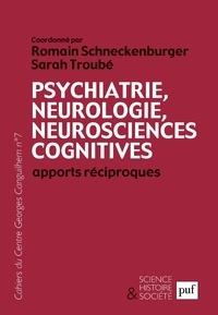 Sarah Troube et Romain Schneckenburger - Les Cahiers du Centre Georges-Canguilhem N° 7 : Psychiatrie, neurologie, neurosciences cognitives - Apports réciproques.