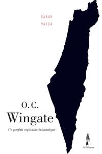 Sarah Vajda - O.C. Wingate - Un parfait capitaine britannique.